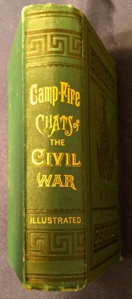 CAMP-FIRE CHATS of the CIVIL WAR; being the incident, adventure and wayside exploit of the...