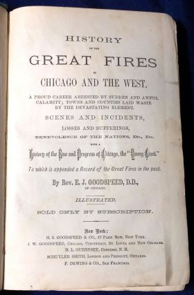 HISTORY of the GREAT FIRES; in Chicago and The West. A Proud Career Arrested by Sudden and Awful...