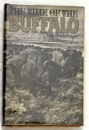 THE TIME OF THE BUFFALO; with the assistance of Victoria Hobson. Tom McHugh