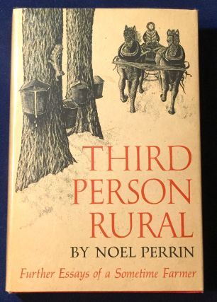 THIRD PERSON RURAL; Further Essays of a Sometime Farmer. Noel Perrin