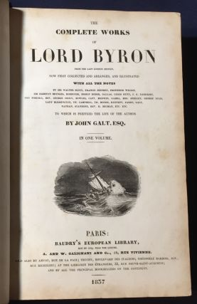 THE COMPLETE WORKS OF LORD BYRON; from the Last London Edition / Now First Collected and...