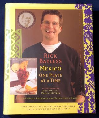 MEXICO; ONE PLATE AT A TIME. Rick Bayless, JeanMarie Brownson, Deann Groen Bayless