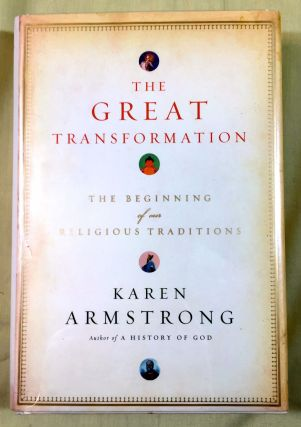 THE GREAT TRANSFORMATION; The Beginning of our Religious Traditions. Karen Armstrong