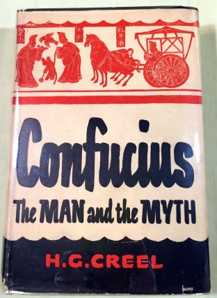 CONFUCIUS; The Man and the Myth. H. G. Creel