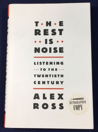 THE REST IS NOISE; Listening to the Twentieth Century. Alex Ross.