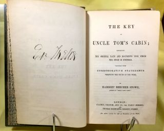 THE KEY TO UNCLE TOM'S CABIN; Presenting / The Original Facts and Documents Upon Which the Story is Founded. / Together with Corroborative Statements Verifying the Truth of the Work. By Harriet Beecher Stowe