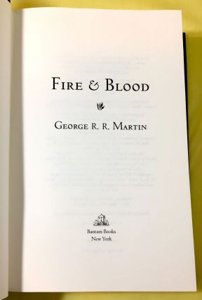 FIRE & BLOOD; Being a History of the Targaryen Kings of Westeros / Volume One / from Aegon I (the Conqueror) to the Regency of Aegon III (the Dragonbane) / by Archmaester Gyldayn of the Citadel of Oldtown / (here transcribed by George R, R, Martin)