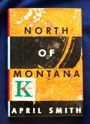NORTH OF MONTANA; A Novel by April Smith. April Smith