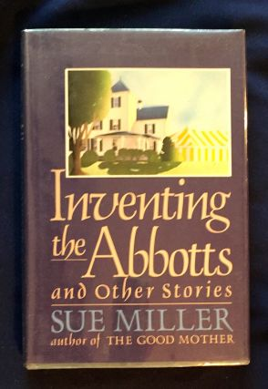 INVENTING THE ABBOTTS; and Other Stories. Sue Miller