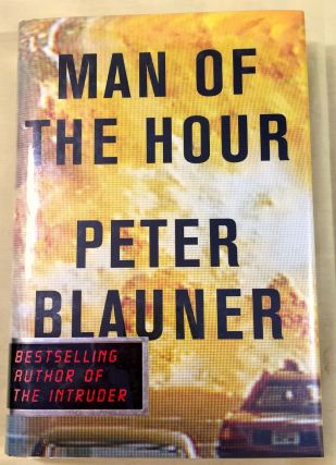 MAN OF THE HOUR; A Novel by Peter Blauner. Peter Blauner