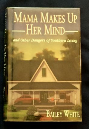 MAMA MAKES UP HER MIND; And Other Dangers of Southern Living / Bailey White. Bailey White