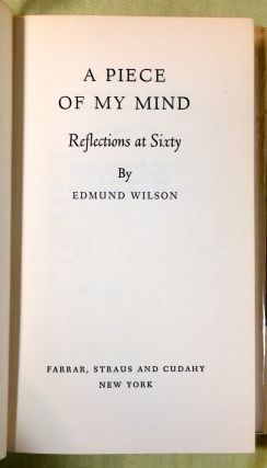A PIECE OF MY MIND; Reflections at Sixty / By Edmund Wilson