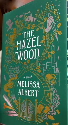 THE HAZEL WOOD; A Novel. Melissa Albert
