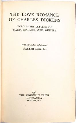 THE LOVE ROMANCE OF CHARLES DICKENS; Told in His Letters to Maria Beadnell (Mrs. Winter) / With an Introduction and Notes by Walter Dexter
