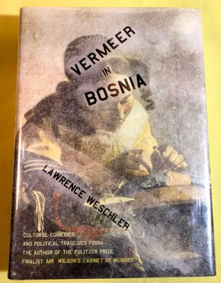 VERMEER IN BOSNIA; A Reader. Lawrence Weschler