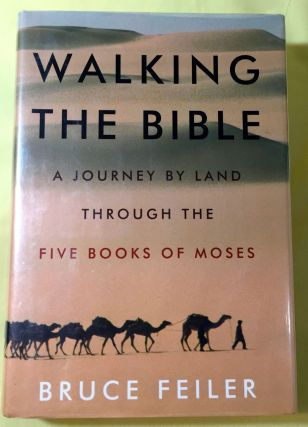 WALKING THE BIBLE; A Journey by Land Through the Five Books of Moses. Bruce Feiler