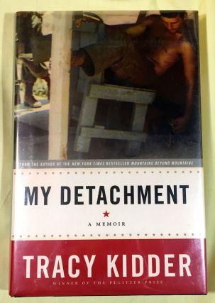 MY DETACHMENT; A Memoir. Tracy Kidder