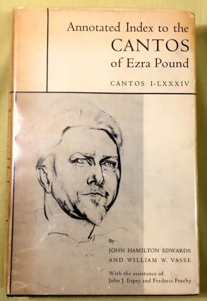ANNOTATED INDEX TO THE CANTOS OF EZRA POUND; Cantos I - LXXXIV. John Hamilton Edwards, William W....