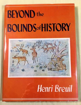 BEYOND THE BOUNDS OF HISTORY; Scenes from the Old Stone Age / by Henri Breuil / English...