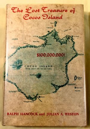 THE LOST TREASURE OF COCOS ISLAND; by Ralph Hancock and Julian A. Weston. Ralph Hancock, Julian...