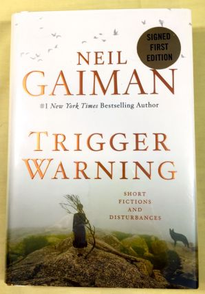 TRIGGER WARNING; Short Fictions and Disturbances. Neil Gaiman.