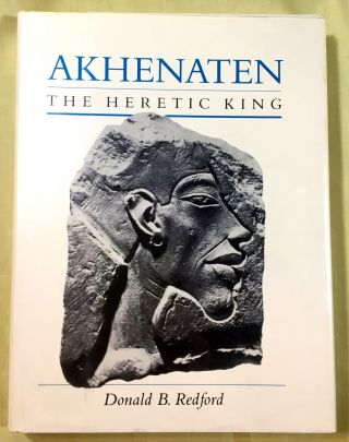 AKHENATEN; The Heretic King. Donald B. Redford.
