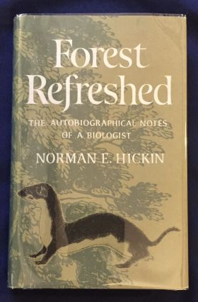 FOREST REFRESHED; The Autobiographical Notes of a Biologist / Norman E. Hickin, Ph.D, B.Sc,...