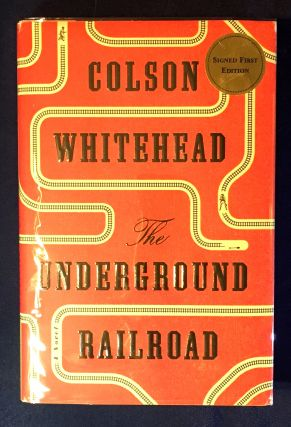 THE UNDERGROUND RAILROAD; A Novel. Colson Whitehead.