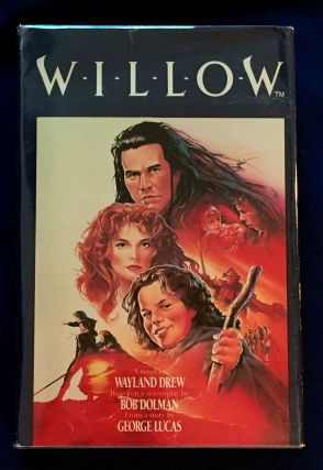 WILLOW; A novel by Wayland Drew / Based on a screenplay by Bob Dolman / From a story by George...