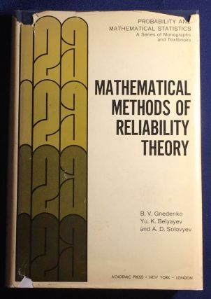 MATHEMATICAL METHODS OF RELIABILITY THEORY; Translated by Scripta Technica, Inc. / Translation...