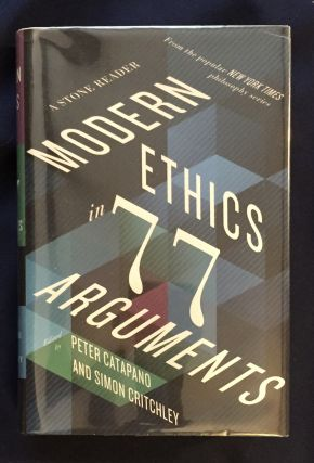 MODERN ETHICS IN 77 ARGUMENTS; A Stone Reader. Peter Catapano, eds Simon Critchley