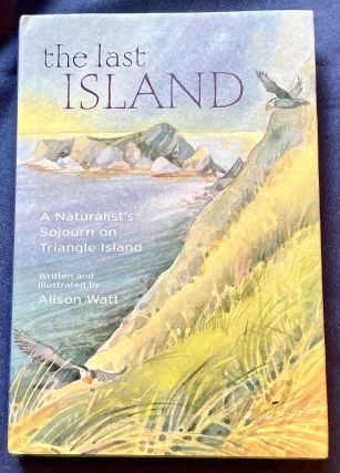 THE LAST ISLAND; A Naturalist's Sojourn on Triangle Island. Alison Watt