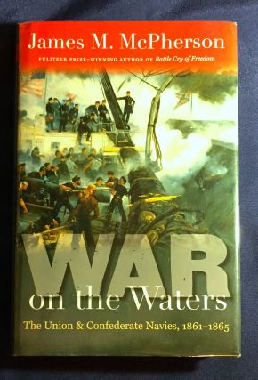 WAR ON THE WATERS; The Union & Confederate Navies, 1861-1865. James M. McPherson