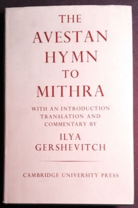 THE AVESTAN HYMN TO MITHRA; With an Introduction Translation and Commentary by Ilya Gershevitch....