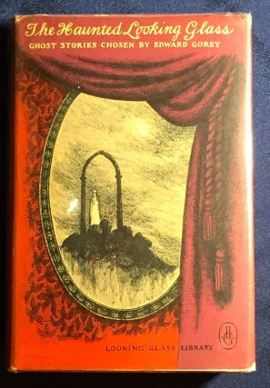 THE HAUNTED LOOKING GLASS; Ghost Stories Chosen and Illustrated by Edward Gorey. Edward Gorey
