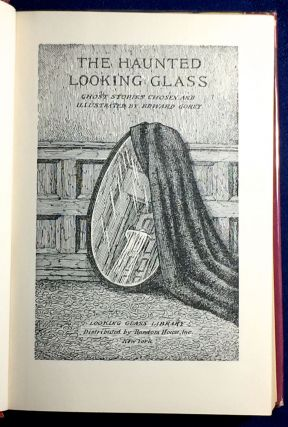 THE HAUNTED LOOKING GLASS; Ghost Stories Chosen and Illustrated by Edward Gorey