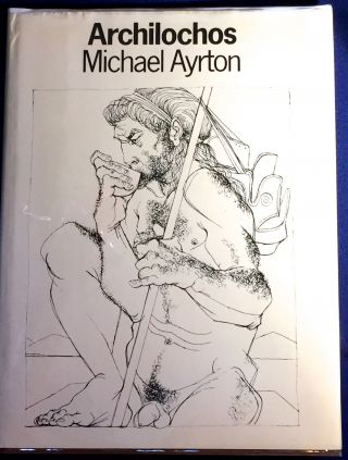 ARCHILOCHOS; Introduced, translated and illustrated by Michael Ayrton / with an essay by G.S....