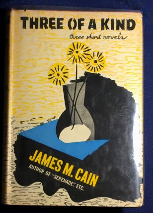 THREE OF A KIND; three short novels. James M. Cain