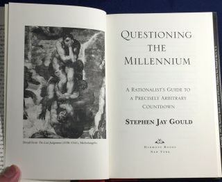 QUESTIONING THE MILLENNIUM; A Rationalist's Guide to a Precisely Arbitrary Countdown / Stephen Jay Gould