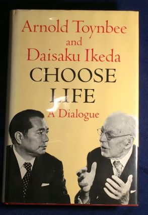 CHOOSE LIFE; A Dialogue / Edited by Richard L. Gage. Arnold Toynebee, Daisaku Ikeda