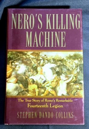 NERO'S KILLING MACHINE; The True Story of Rome's Remarkable Fourteenth Legion. Stephen Dando-Collins