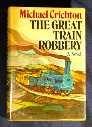 THE GREAT TRAIN ROBBERY; By Michael Crichton. Michael Crichton