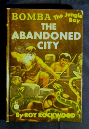 "BOMBA THE JUNGLE BOY; The Abandoned City. Roy"" ""Rockwood, pseud"