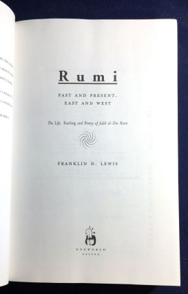 RUMI; Past and Present, East and West / The Life, Teachings and Poetry of Jalal al-Din Rumi