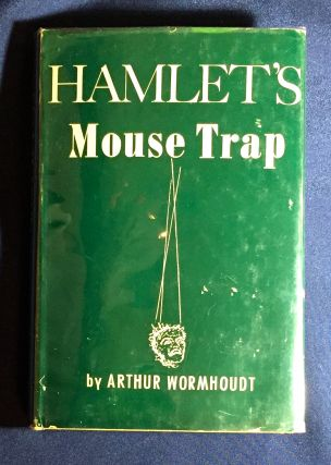 HAMLET'S MOUSE TRAP; A Psychoanalytical Study of the Drama. Arthur Wormhoudt