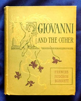 GIOVANNI AND THE OTHER; Children Who Have Made Stories / By Frances Hodgson Burnett. Frances...