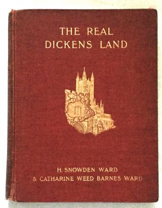 THE REAL DICKENS LAND; and an Outline of Dickens' Life. Charles Dickens, H. Snowden Ward,...