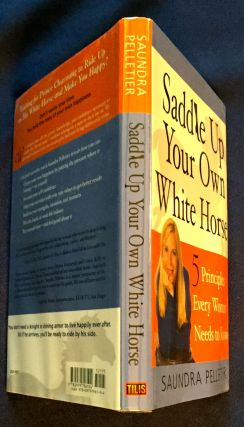 SADDLE UP YOUR OWN WHITE HORSE; 5 Principles Every Woman Needs to Know / Saundra Pelletier