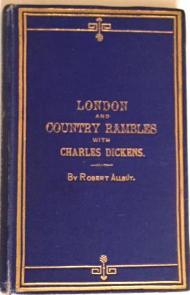 LONDON AND COUNTRY RAMBLES WITH CHARLES DICKENS; Revised Edition, Wth Illustrations. Charles...