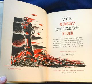 THE GREAT CHICAGO FIRE; The Human Account / as described by eye-witnesses in seven moving letters written by men and women who experienced its horrors and now published in commemoration of the seventy-fifth anniversary of the catastrophe / Introduction and Notes by Paul M. Angle / decorated by Joseph Trautwein